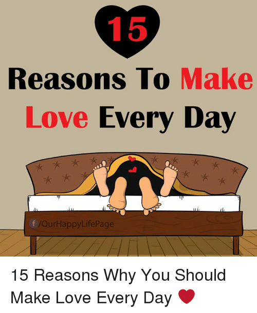 Reasons to Make Love Every Day F Our HappyLife Page 15 Reasons Why