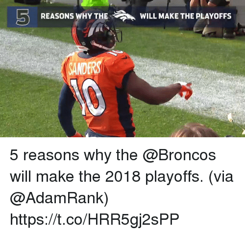 Memes, Broncos, and 🤖: REASONS WHY THEWILL MAKE THE PLAYOFFS  SANDERS 5 reasons why the @Broncos will make the 2018 playoffs. (via @AdamRank) https://t.co/HRR5gj2sPP
