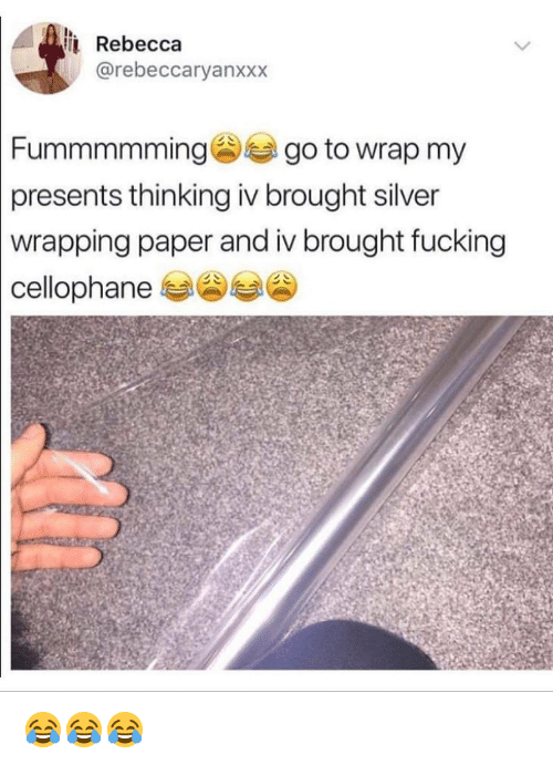 Fucking, Memes, and Silver: Rebecca  @rebeccaryanxxx  Fummmming go to wrap my  presents thinking iv brought silver  wrapping  paper and iv brought fucking 😂😂😂