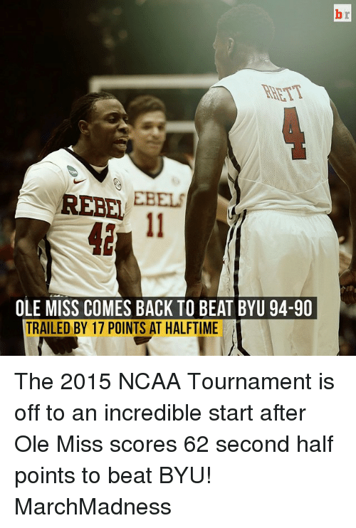 ole miss: REBEL  OLE MISS COMES BACK TO BEAT BYU 94-90  TRAILED BY 17 POINTS AT HALFTIME The 2015 NCAA Tournament is off to an incredible start after Ole Miss scores 62 second half points to beat BYU! MarchMadness