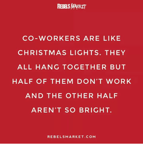 Half Of Christmas Lights Dont Work.Rebels Market Co Workers Are Like Christmas Lights They All