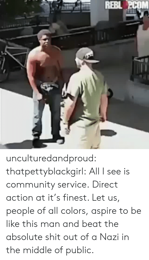 Be Like, Community, and Gif: REBL PCOM unculturedandproud:  thatpettyblackgirl:   All I see is community service.   Direct action at it's finest. Let us, people of all colors, aspire to be like this man and beat the absolute shit out of a Nazi in the middle of public.