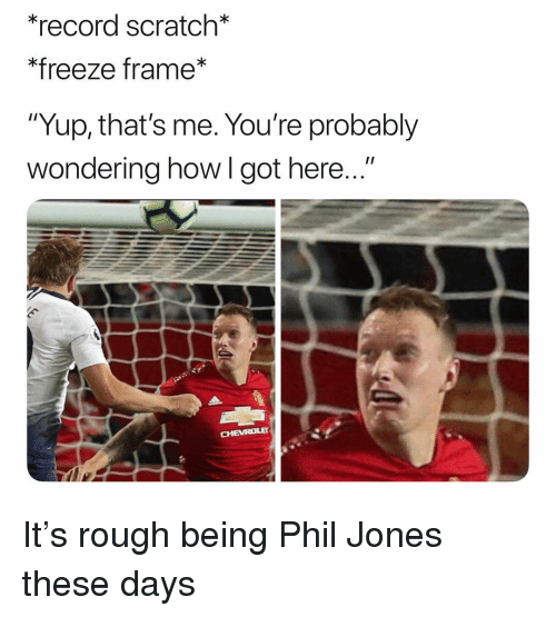 "Soccer, Sports, and Record Scratch Freeze Frame: *record scratch  *freeze frame*  ""Yup, that's me. You're probably  wondering how l got here..."" It's rough being Phil Jones these days"