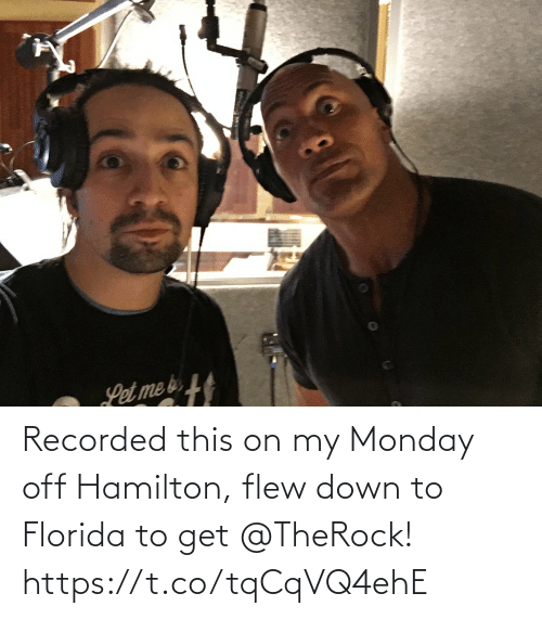 Off: Recorded this on my Monday off Hamilton, flew down to Florida to get @TheRock! https://t.co/tqCqVQ4ehE