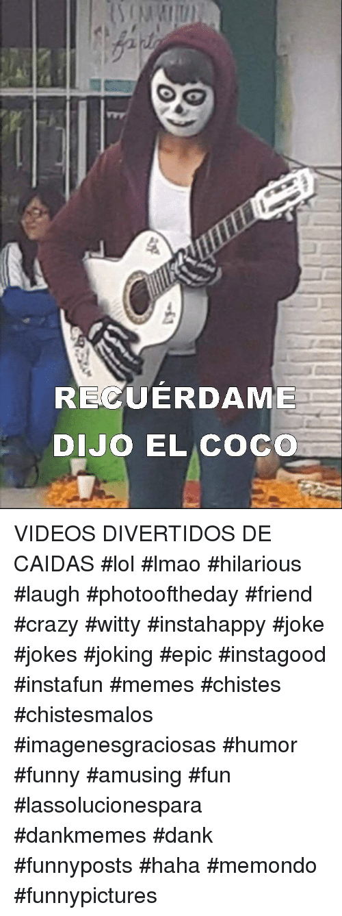 CoCo, Crazy, and Dank: RECUERDAME  DIJO EL CocO VIDEOS DIVERTIDOS DE CAIDAS   #lol #lmao #hilarious #laugh #photooftheday #friend #crazy #witty #instahappy #joke #jokes #joking #epic #instagood #instafun  #memes #chistes #chistesmalos #imagenesgraciosas #humor #funny  #amusing #fun #lassolucionespara #dankmemes  #dank  #funnyposts #haha #memondo #funnypictures