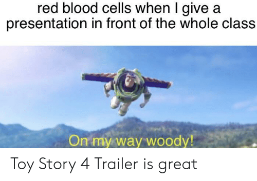 Toy Story, Toy Story 4, and On My Way: red blood cells when I give a  presentation in front of the whole class  On my way woody Toy Story 4 Trailer is great