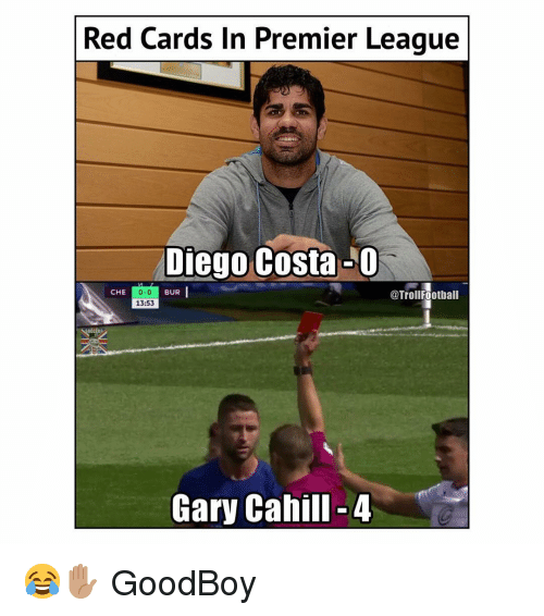 Diego Costa, Memes, and 🤖: Red Cards In Premier Leaque  Diego Costa -O  CHE  0-0  13:53  @TrollFootball  BUR  Gary Cahill-4 😂✋🏽 GoodBoy