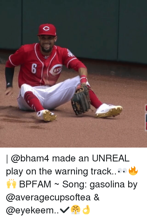 Unrealism: RED  co | @bham4 made an UNREAL play on the warning track..👀🔥🙌 BPFAM ~ Song: gasolina by @averagecupsoftea & @eyekeem..✔😤👌