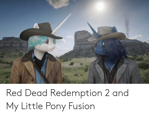 My Little Pony, Red Dead Redemption, and Red Dead: Red Dead Redemption 2 and My Little Pony Fusion