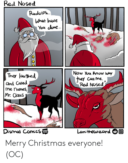 toon: Red Nosed  RuduIPh.  What have  You dune.  Now You know why  they Can me,  Red Nosed  They laughed  and Called  me names,  Mr. Claus  Dismal Comics  Lanithewizard O0  WEB  TOON Merry Christmas everyone! (OC)