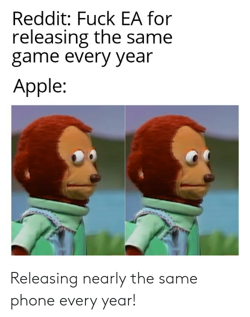 Apple, Phone, and Reddit: Reddit: Fuck EA for  releasing the same  game every year  Apple: Releasing nearly the same phone every year!