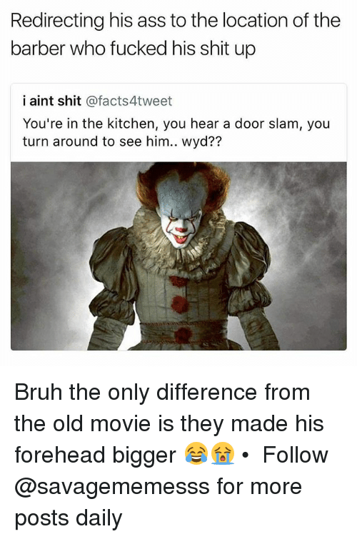 door slam: Redirecting his ass to the location of the  barber who fucked his shit up  i aint shit @facts4tweet  You're in the kitchen, you hear a door slam, you  ?7 Bruh the only difference from the old movie is they made his forehead bigger 😂😭 • ➫➫ Follow @savagememesss for more posts daily