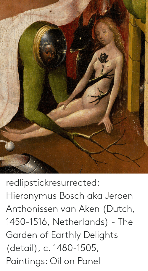 aka: redlipstickresurrected:  Hieronymus Bosch aka Jeroen Anthonissen van Aken (Dutch, 1450-1516, Netherlands) - The Garden of Earthly Delights (detail), c. 1480-1505, Paintings: Oil on Panel