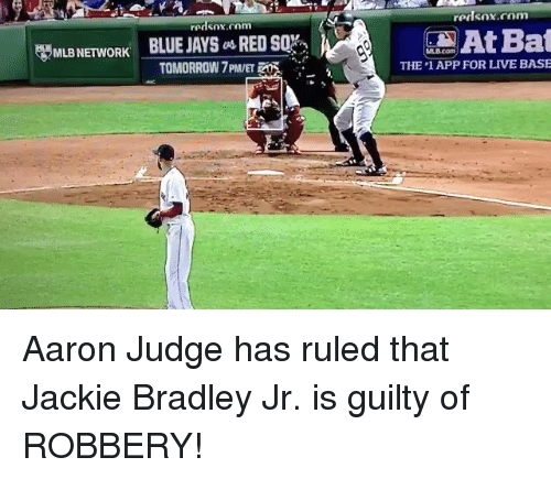 Mlb, Blue, and Live: redsox.com  redsox.com  BLUE JAYS as REDsqh  TOMORROW 7PM/ET  At Bat  THE 1 APP FOR LIVE BASE  MLB NETWORK  MLB NETWORK BLUE JAYSRED SOX Aaron Judge has ruled that Jackie Bradley Jr. is guilty of ROBBERY!