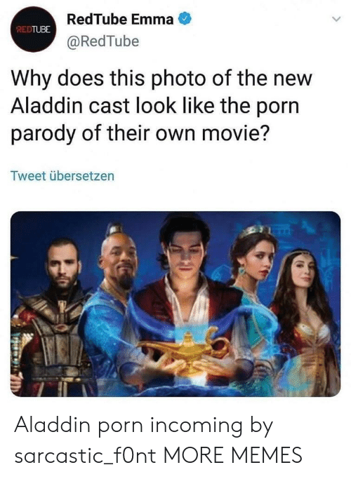 Aladdin, Dank, and Memes: RedTube Emma  @RedTube  REDTUBE  Why does this photo of the new  Aladdin cast look like the porn  parody of their own movie?  Tweet übersetzen Aladdin porn incoming by sarcastic_f0nt MORE MEMES