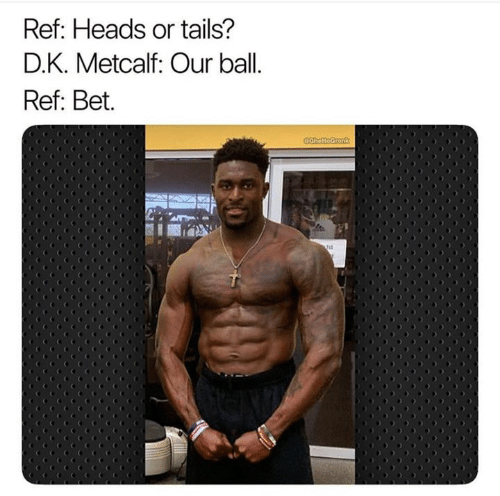 Nfl, Bet, and Tails: Ref: Heads or tails?  D.K. Metcalf: Our ball.  Ref: Bet.