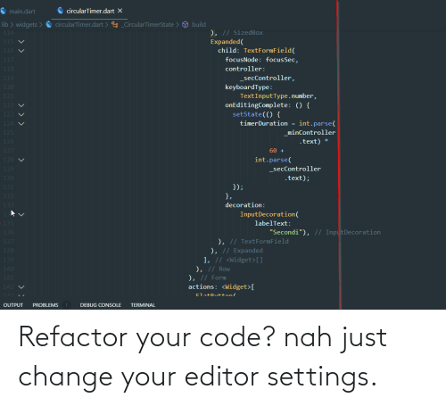 Refactor: Refactor your code? nah just change your editor settings.