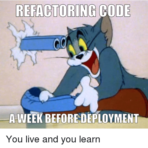 Deployment: REFACTORING CODE  A-WEEK BEFORE DEPLOYMENT You live and you learn