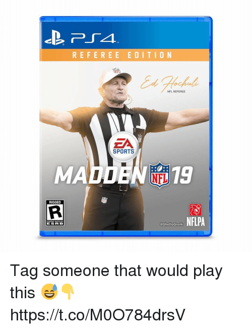 referee: REFEREE EDITIO N  NFL REFEREE  ZA  SPORTS  MADDEN NTi 19  RIGGED  NFLPA  CONTENT RATEO BY  ESR B  @GhettoGronk Tag someone that would play this 😅👇 https://t.co/M0O784drsV
