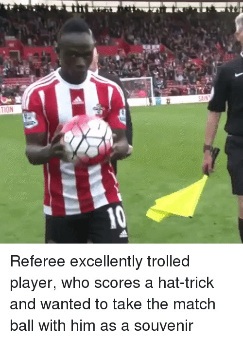 referee: Referee excellently trolled player, who scores a hat-trick and wanted to take the match ball with him as a souvenir