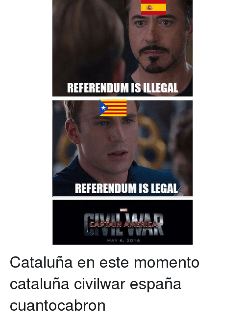 Momento, May, and Espana: REFERENDUM IS ILLEGAL  REFERENDUM IS LEGAL  MAY 6, 2 16 Cataluña en este momento cataluña civilwar españa cuantocabron