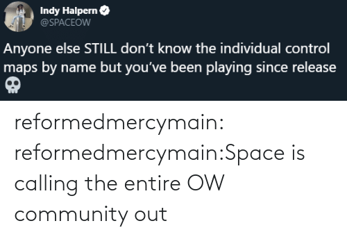 Space: reformedmercymain:  reformedmercymain:Space is calling the entire OW community out