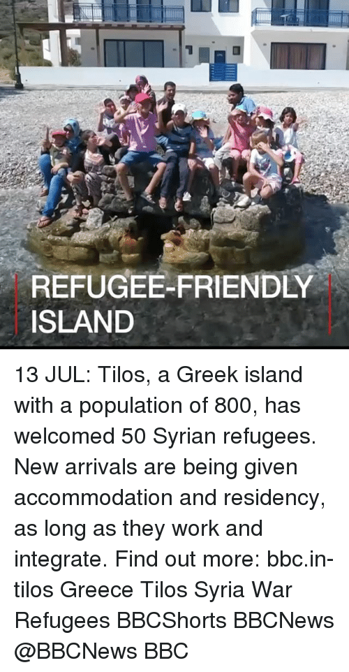 integrate: REFUGEE-FRIENDLY  ISLAND 13 JUL: Tilos, a Greek island with a population of 800, has welcomed 50 Syrian refugees. New arrivals are being given accommodation and residency, as long as they work and integrate. Find out more: bbc.in-tilos Greece Tilos Syria War Refugees BBCShorts BBCNews @BBCNews BBC