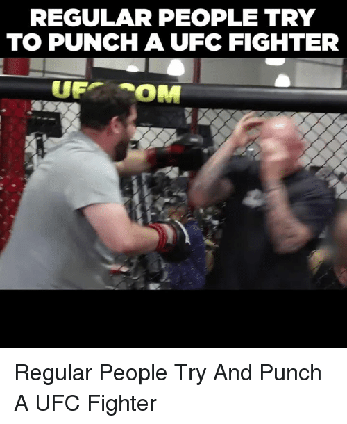 Memes, 🤖, and Ufc Fighters: REGULAR PEOPLE TRY  TO PUNCH A UFC FIGHTER Regular People Try And Punch A UFC Fighter