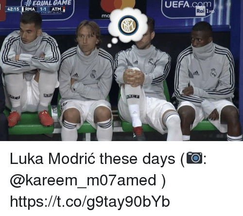 Memes, Game, and 🤖: REIN  # EQUAL GAME  42:15RMA 1-1 ATM  UEFA  Rai Luka Modrić these days (📷: @kareem_m07amed ) https://t.co/g9tay90bYb
