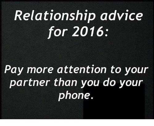 Advice, Memes, and 🤖: Relationship advice  for 2016:  Pay more attention to your  partner than you do your  phone.