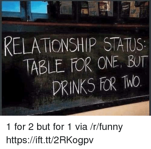 Relationship Status: RELATIONSHIP STATUS  ABLE FOR ONE, BUT  DRINKS FOR Mo 1 for 2 but for 1 via /r/funny https://ift.tt/2RKogpv
