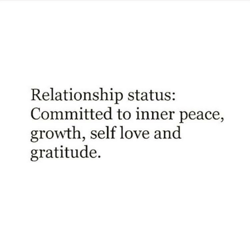 Relationship Status: Relationship status  Committed to inner peace,  growth, self love an<d  gratitude.