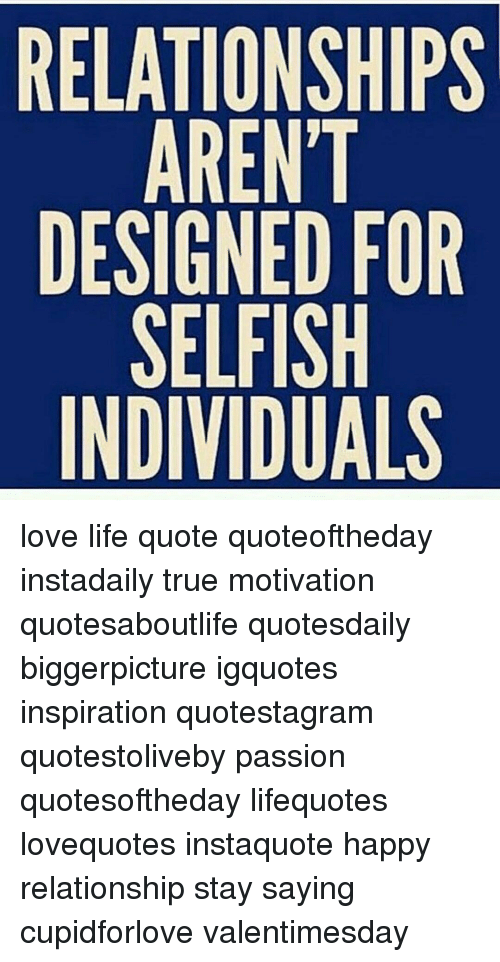 Relationships Arent Designed For Selfish Individuals Love Life Quote Quoteoftheday Instadaily True Motivation Quotesaboutlife Quotesdaily Biggerpicture Igquotes Inspiration Quotestagram Quotestoliveby Passion Quotesoftheday Lifequotes Lovequotes