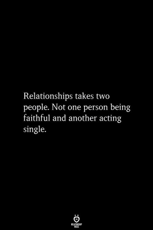 Faithful: Relationships takes two  people. Not one person being  faithful and another acting  single.