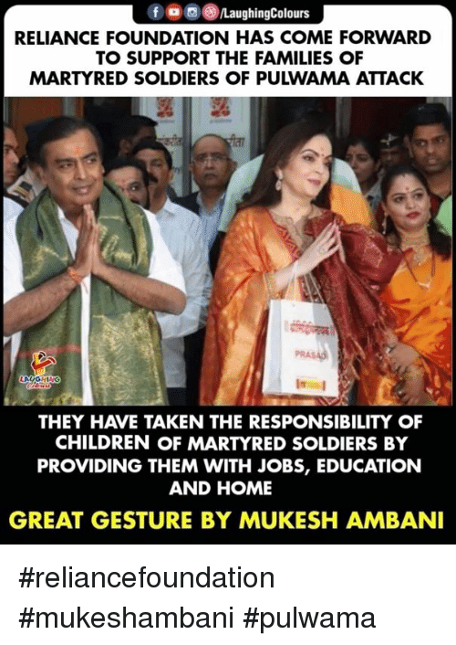 Children, Soldiers, and Taken: RELIANCE FOUNDATION HAS COME FORWARD  TO SUPPORT THE FAMILIES OF  MARTYRED SOLDIERS OF PULWAMA ATTACK  THEY HAVE TAKEN THE RESPONSIBILITY OF  CHILDREN OF MARTYRED SOLDIERS BY  PROVIDING THEM WITH JOBS, EDUCATION  AND HOME  GREAT GESTURE BY MUKESH AMBANI #reliancefoundation #mukeshambani #pulwama