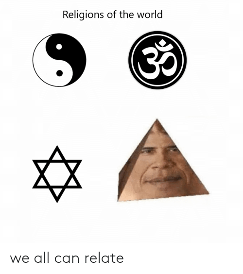 Can Relate: Religions of the world we all can relate