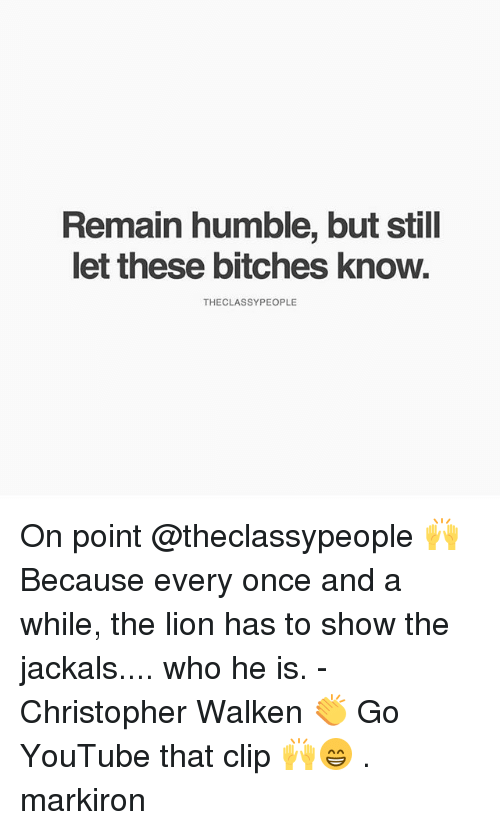 Christopher Walken: Remain humble, but still  let these bitches know.  THECLASSYPEOPLE On point @theclassypeople 🙌 Because every once and a while, the lion has to show the jackals.... who he is. - Christopher Walken 👏 Go YouTube that clip 🙌😁 . markiron