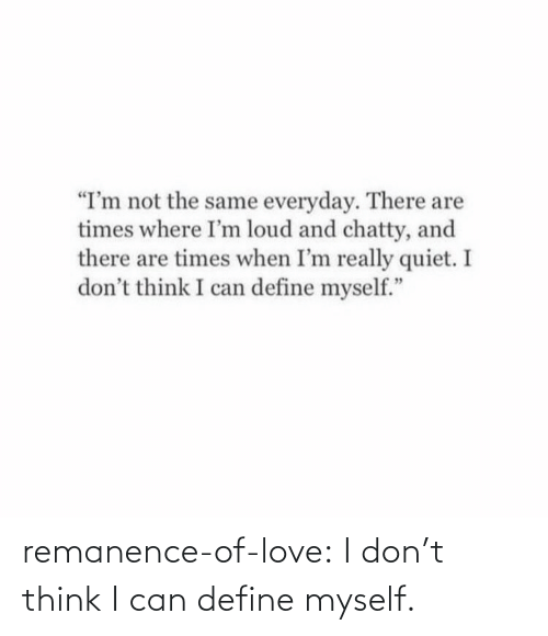 Think I: remanence-of-love:  I don't think I can define myself.