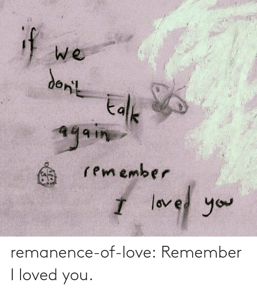 Loved: remanence-of-love:  Remember I loved you.