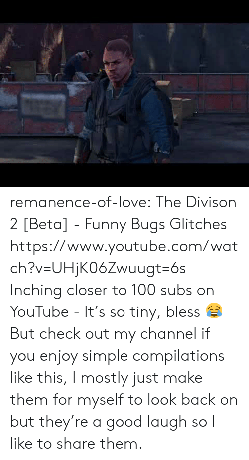 Funny, Love, and Target: remanence-of-love:  The Divison 2 [Beta] - Funny Bugs  Glitches    https://www.youtube.com/watch?v=UHjK06Zwuugt=6s  Inching closer to 100 subs on YouTube - It's so tiny, bless 😂 But check out my channel if you enjoy simple compilations like this, I mostly just make them for myself to look back on but they're a good laugh so I like to share them.