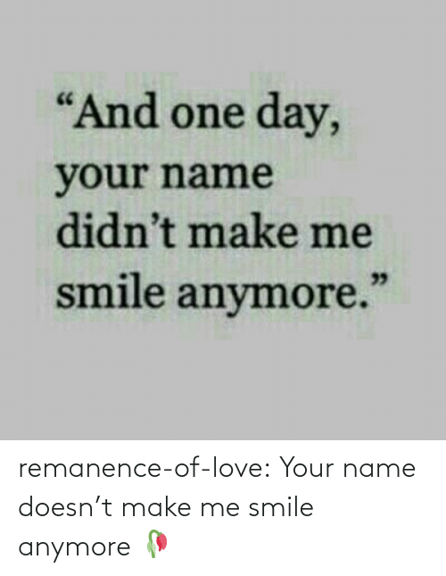 Love, Target, and Tumblr: remanence-of-love:  Your name doesn't make me smile anymore 🥀