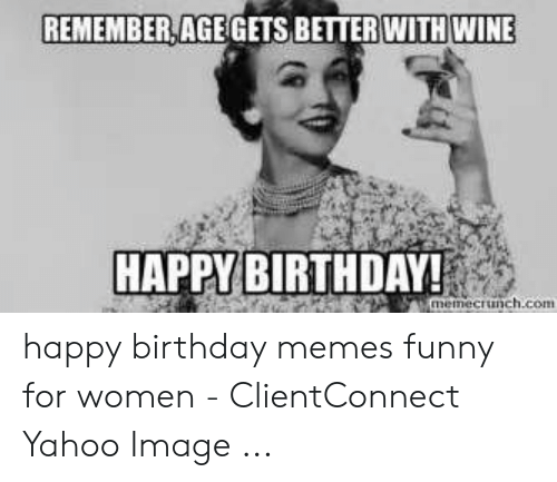 Yahoo Image: REMEMBER AGEGETS BETTER WITH WINE  HAPPY BIRTHDAY  memecrunch.com happy birthday memes funny for women - ClientConnect Yahoo Image ...