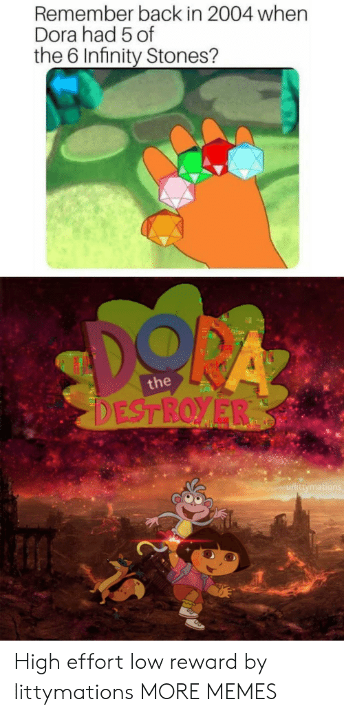 Dora: Remember back in 2004 when  Dora had 5 of  the 6 Infinity Stones?  the  u/littymati High effort low reward by littymations MORE MEMES