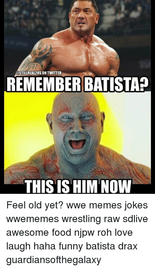 Wwe Memes: REMEMBER BATISTA?  THIS IS HIM NOW Feel old yet? wwe memes jokes wwememes wrestling raw sdlive awesome food njpw roh love laugh haha funny batista drax guardiansofthegalaxy