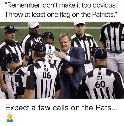 """Memes, Patriotic, and 🤖: """"Remember, don't make it too obvious  T hrow at least one flag on the Patriots.  SJ  6116  GhettoGronk  FJ  60 Expect a few calls on the Pats...🤷♂️"""