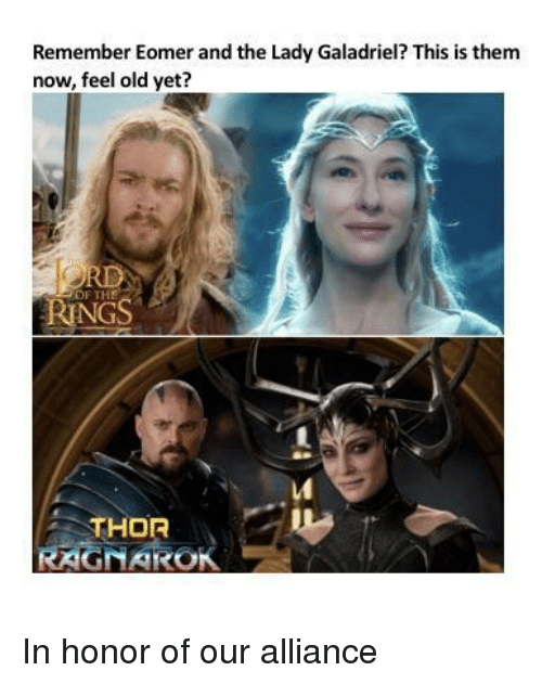 Remember Eomer And The Lady Galadriel This Is Them Now Feel Old Yet