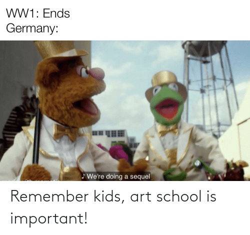 remember: Remember kids, art school is important!