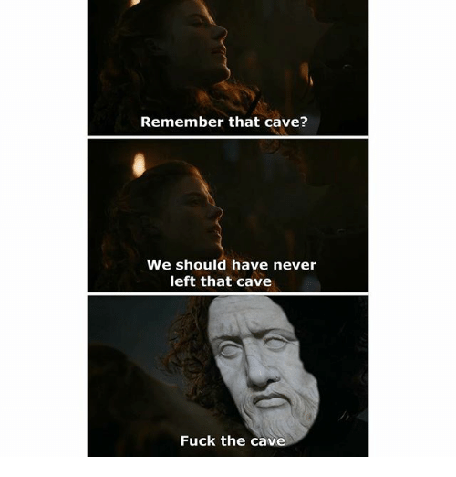 the cave: Remember that cave?  We should have never  left that cave  Fuck the cave