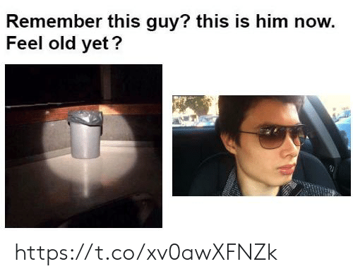 Old, Him, and Remember: Remember this guy? this is him now.  Feel old yet? https://t.co/xv0awXFNZk