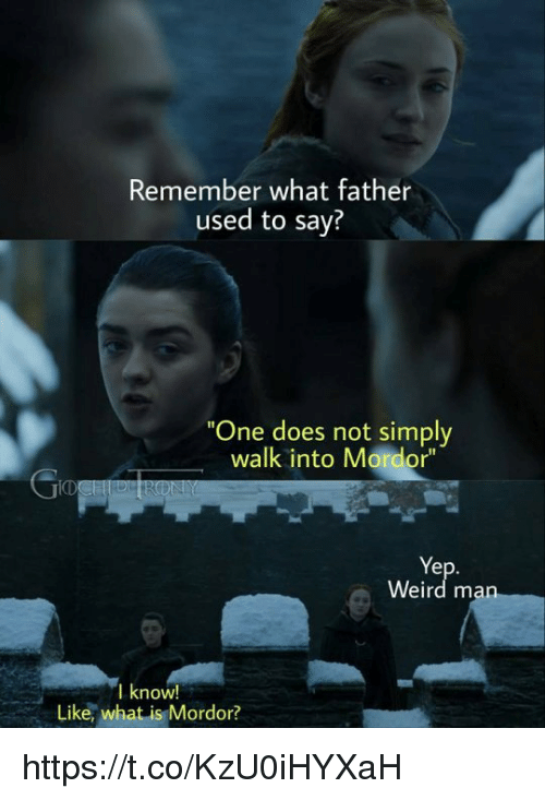 """Memes, Weird, and What Is: Remember what father  used to say?  One does not simply  walk into Mordor""""  ID  Ye  Weird m  I know!  Like, what is Mordor? https://t.co/KzU0iHYXaH"""
